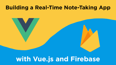 Building a Real-Time Note-Taking App with Vue.js and Firebase hero image