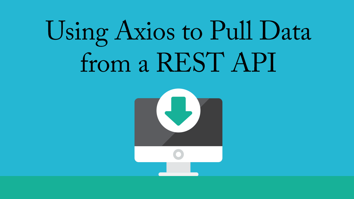 Using Axios to Pull Data from a REST API