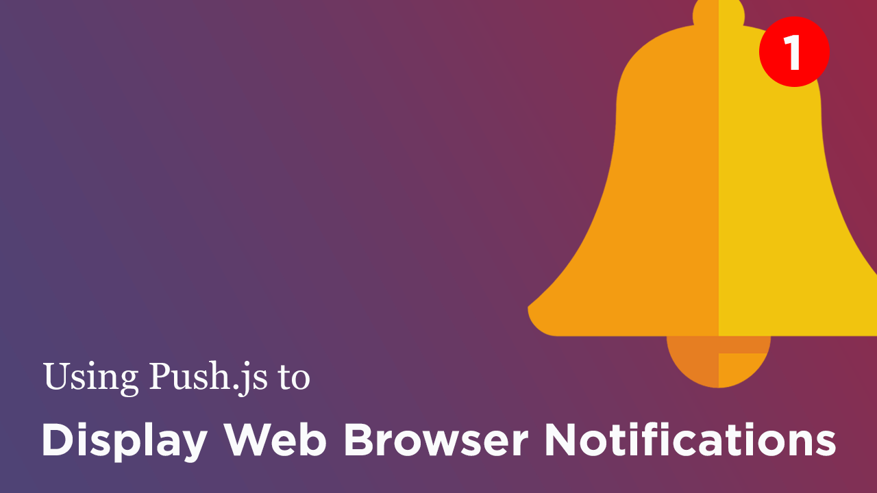 Using Push.js to Display Web Browser Notifications