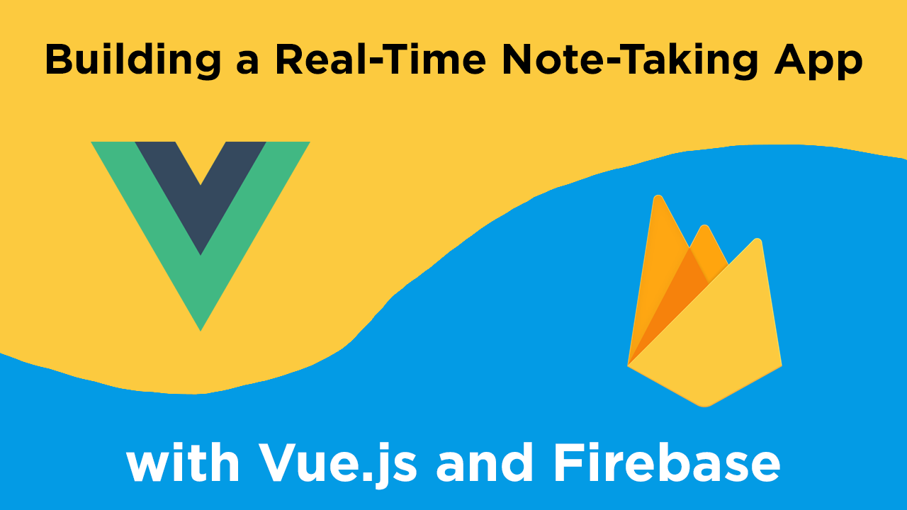 Building a Real-Time Note-Taking App with Vue.js and Firebase