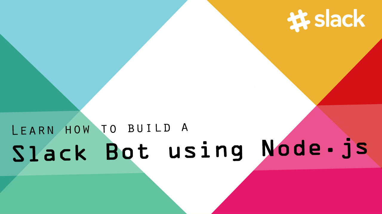 Learn how to build a Slack Bot using Node.js